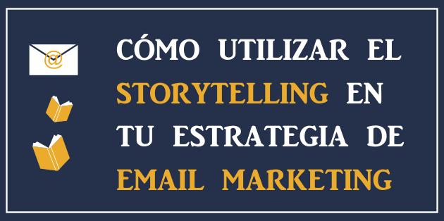 storytelling para tu estrategia de email marketing