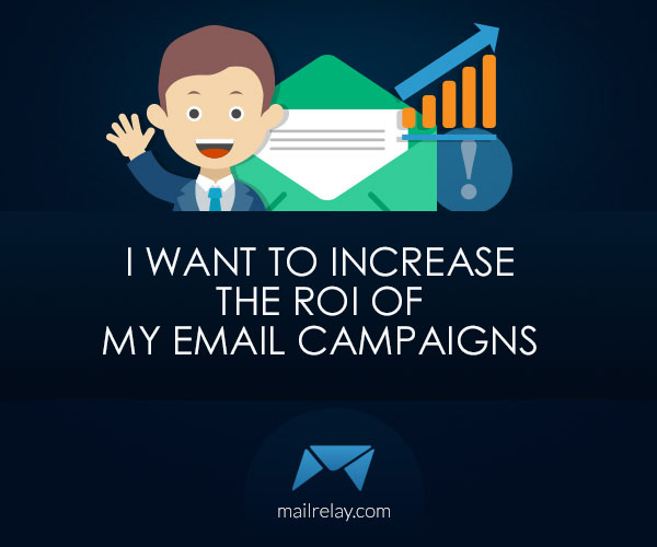 I want to increase the ROI of my email campaigns