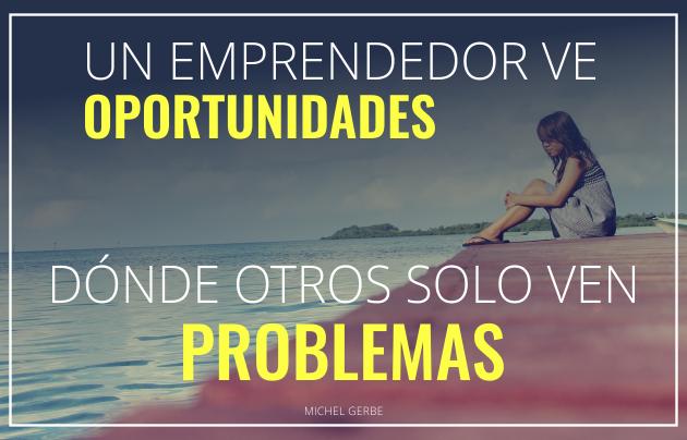 Un emprendedor ve oportunidades dónde otros solo ven problemas