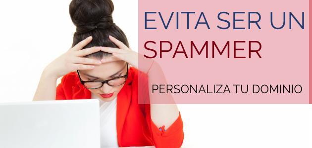 Evita ser un spammer y personaliza tu dominio