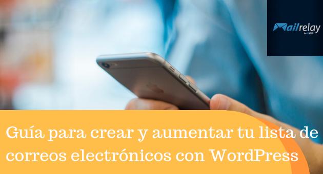 Guía para crear y aumentar tu lista de correos electrónicos con WordPress