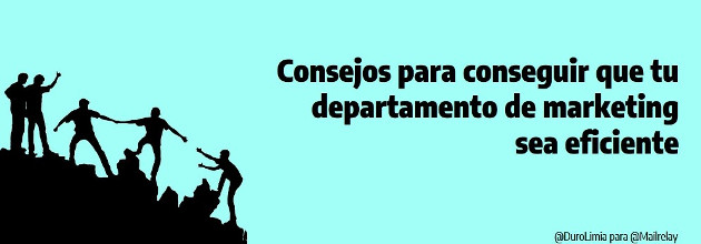 Consejos para conseguir que tu departamento de marketing sea eficiente
