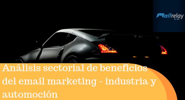 Análisis sectorial de ventajas y beneficios del email marketing - industria y automoción