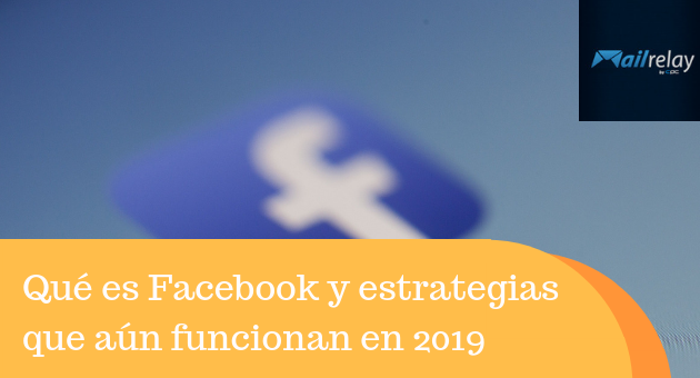 Qué es Facebook y estrategias que aún funcionan en 2019