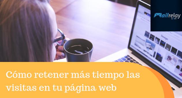 Cómo retener más tiempo las visitas en tu página web