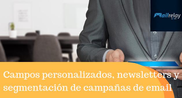 Mailrelay v3 campos personalizados, newsletters y segmentación de campañas de email