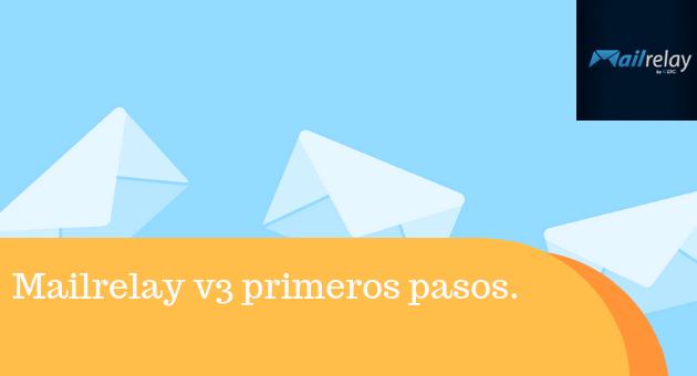 Mailrelay v3 primeros pasos. Puntos clave para enviar tu newsletter