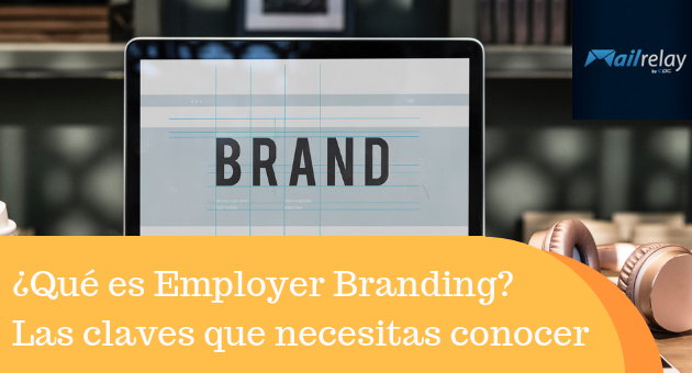 ¿Qué es Employer Branding? Las claves que necesitas conocer