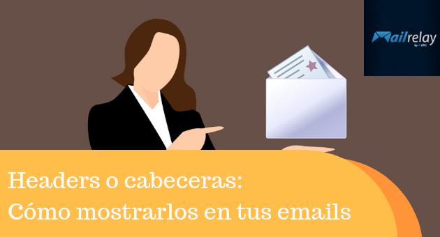Headers o cabeceras: Cómo mostrarlos en tus emails y evitar problemas de envío