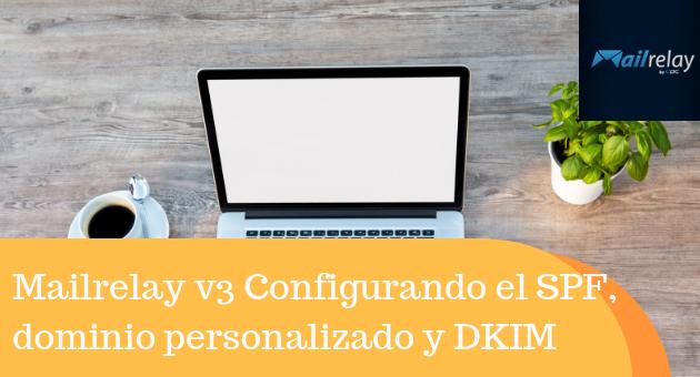 Mailrelay v3 Configurando el SPF, dominio personalizado y DKIM