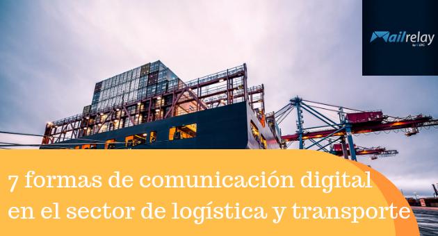 7 formas de comunicación digital en el sector de la logística y transporte