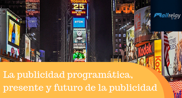 La publicidad programática, el presente y el futuro del negocio de la publicidad