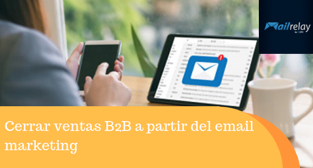 Cerrar ventas B2B a partir del email marketing