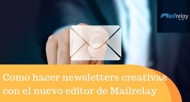 Como hacer newsletters creativas con el nuevo editor de Mailrelay