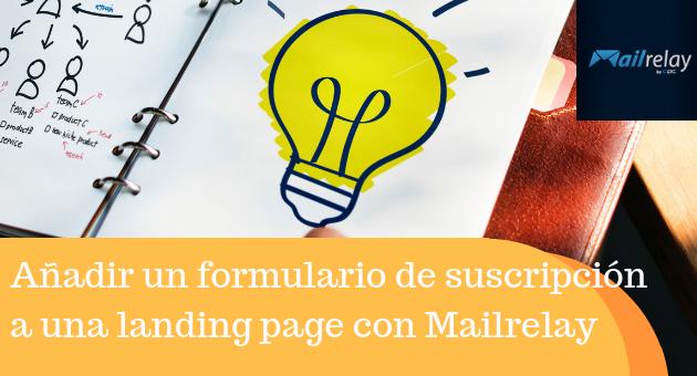 Cómo añadir un formulario de suscripción a una landing page con Mailrelay