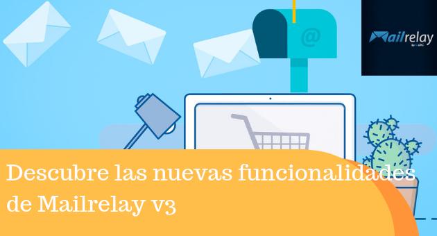Descubre las nuevas funcionalidades de Mailrelay v3