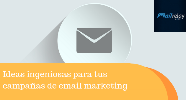 Ideas ingeniosas para tus campañas de email marketing