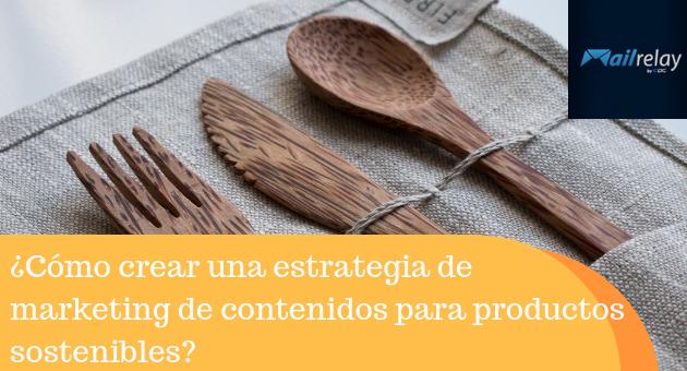 ¿Cómo crear una estrategia de marketing de contenidos para productos sostenibles?