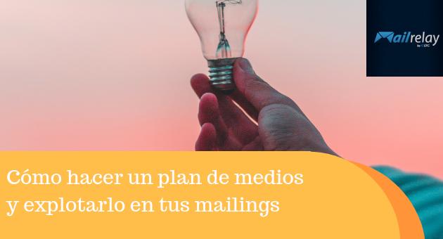 Cómo hacer un plan de medios y explotarlo en tus mailings