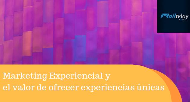 Marketing Experiencial y el valor de ofrecer experiencias únicas