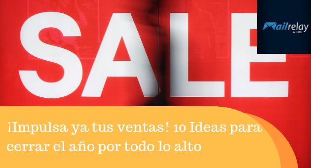 ¡Impulsa ya tus ventas! 10 Ideas para cerrar el año por todo lo alto