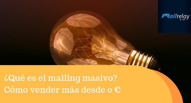 ¿Qué es el mailing masivo? Cómo vender más desde 0 €