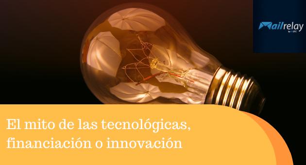 El mito de las tecnológicas, financiación o innovación