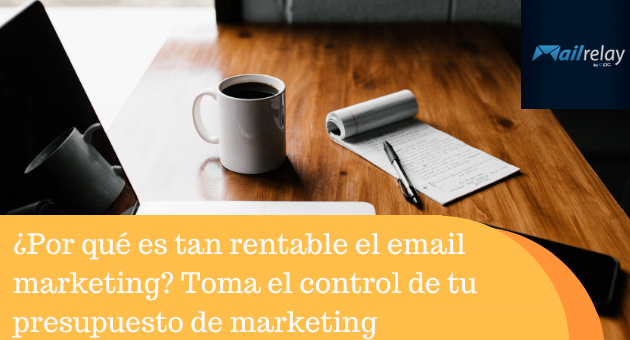 ¿Por qué es tan rentable el email marketing? Toma el control de tu presupuesto de marketing