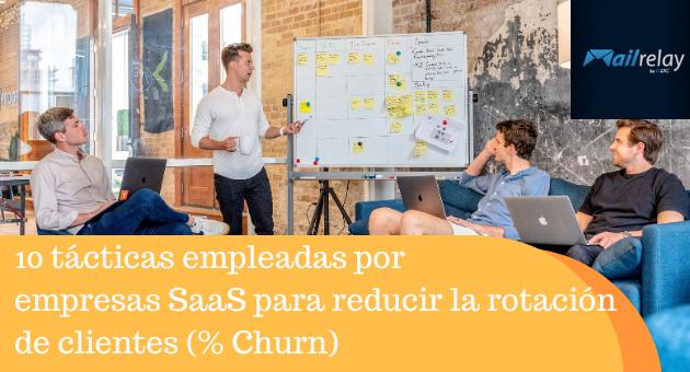 10 tácticas empleadas por empresas SaaS para reducir la rotación de clientes (% Churn)