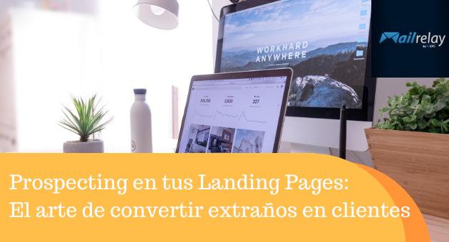 Prospecting en tus Landing Pages: El arte de convertir extraños en clientes