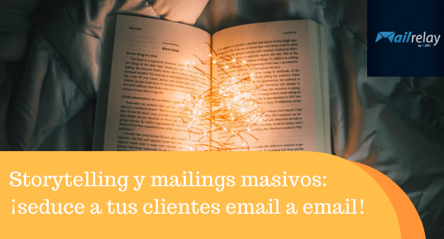 Storytelling y mailings masivos: ¡seduce a tus clientes email a email!