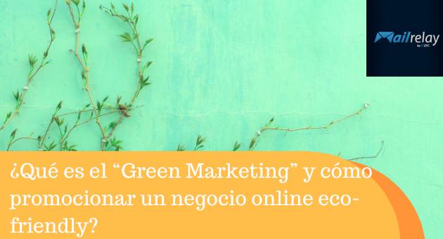 """¿Qué es el """"Green Marketing"""" y cómo promocionar un negocio online eco-friendly?"""