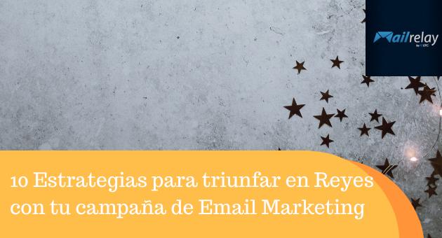 10 Estrategias para triunfar en Reyes con tu campaña de Email Marketing