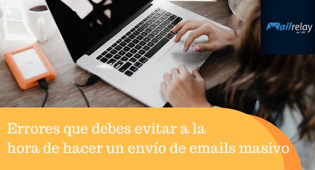 Errores que debes evitar a la hora de hacer un envío de emails masivo