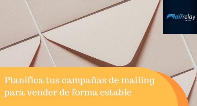 Planifica tus campañas de mailing para vender de forma estable