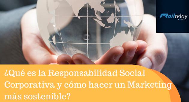 ¿Qué es la Responsabilidad Social Corporativa y cómo hacer un Marketing más sostenible?