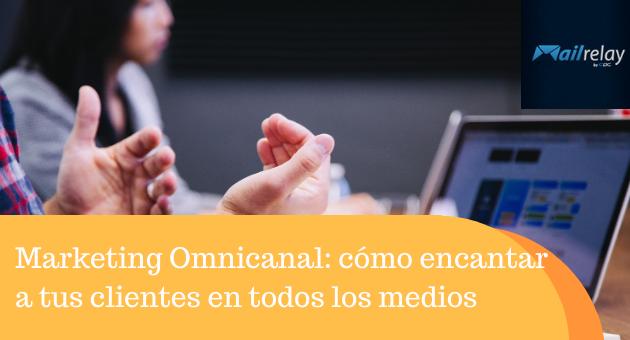Marketing Omnicanal: cómo encantar a tus clientes en todos los medios