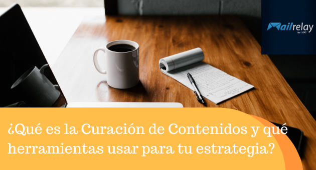 ¿Qué es la Curación de Contenidos y qué herramientas usar para tu estrategia?