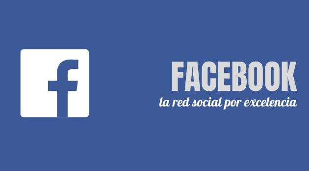Facebook, la red social por excelencia