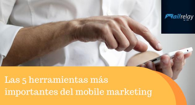 Las 5 herramientas más importantes del mobile marketing