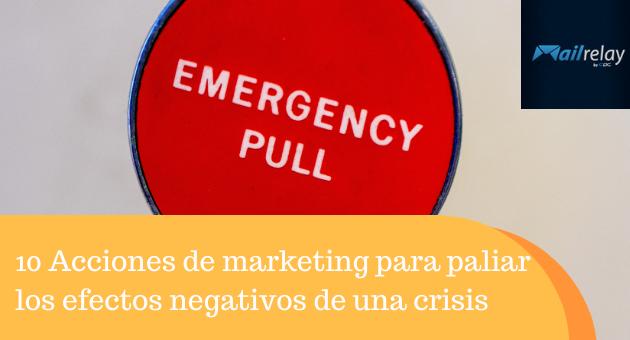 10 Acciones de marketing para paliar los efectos negativos de una crisis