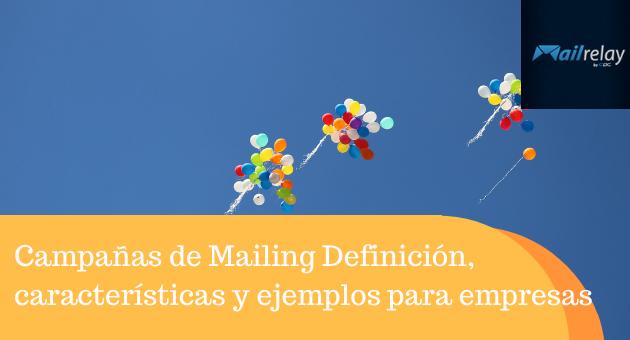 Campañas de Mailing: Definición, características y ejemplos para empresas