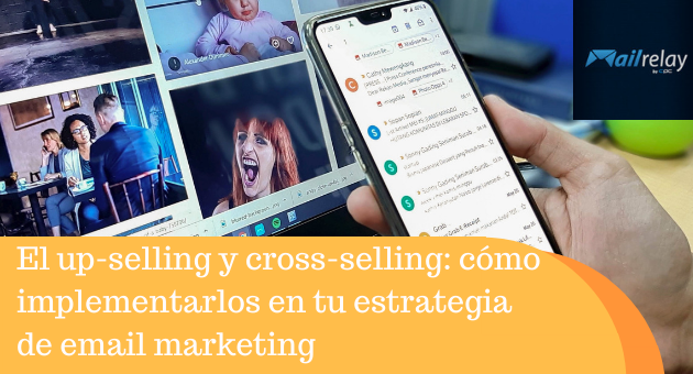 El up-selling y cross-selling: cómo implementarlos en tu estrategia de email marketing