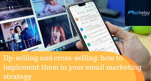 Up-selling and cross-selling: how to implement them in your email marketing strategy
