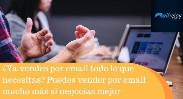 ¿Ya vendes por email todo lo que necesitas? Puedes vender por email mucho más si negocias mejor