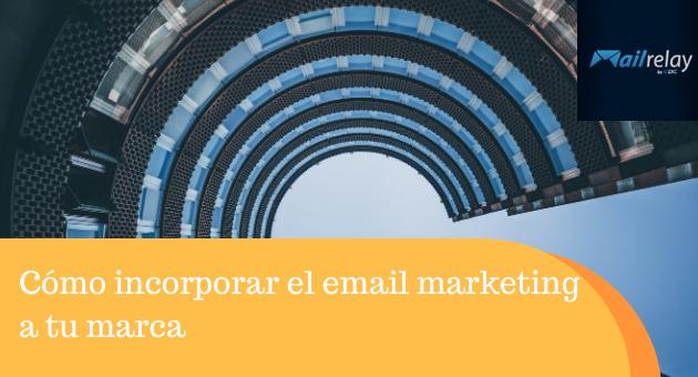 Cómo incorporar el email marketing a tu marca