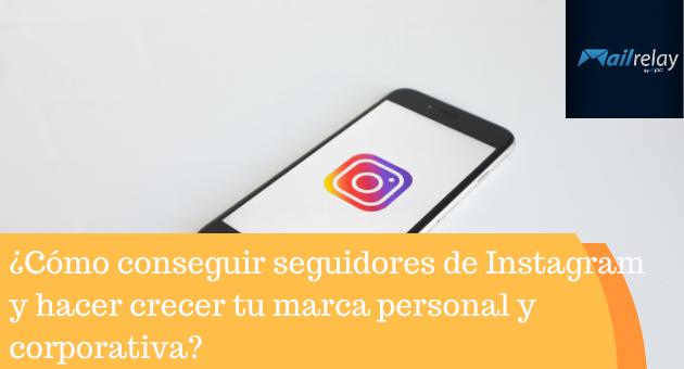 ¿Cómo conseguir seguidores de Instagram y hacer crecer tu marca personal y corporativa?
