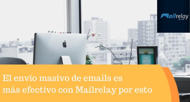 El envío masivo de emails es más efectivo con Mailrelay por esto