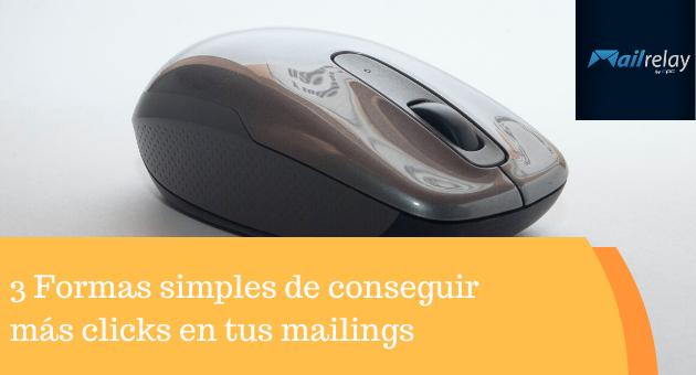3 Formas simples de conseguir más clicks en tus mailings