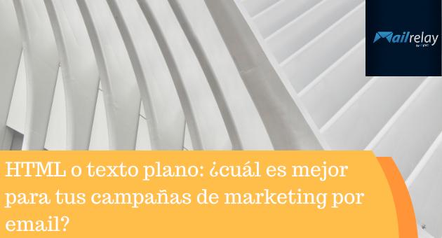 HTML o texto plano: ¿cuál es mejor para tus campañas de marketing por email?